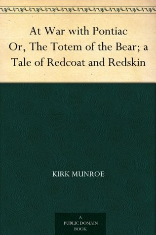 At War with Pontiac Or, The Totem of the Bear; a Tale of Redcoat and Redskin