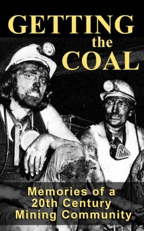 Getting The Coal: Memories of a 20th Century Mining Community