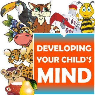 Developing your child's mind. This colorful e-book is for toddlers ages 3 to 5.