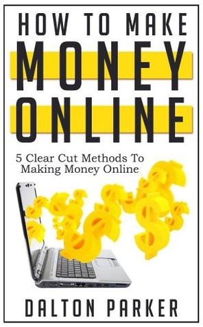 How To Make Money Online: 5 Clear Cut Methods to Making Money Online