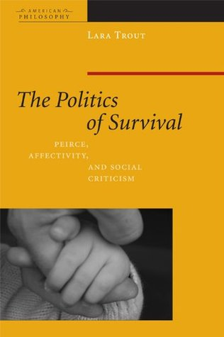 The Politics of Survival:Peirce, Affectivity, and Social Criticism (American Philosophy (Hardcover Unnumbered))