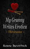 My Granny Writes Erotica - Threesome by Rosen Trevithick