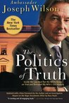 The Politics of Truth: A Diplomat's Memoir: Inside the Lies that Led to War and Betrayed My Wife's CIA Identity