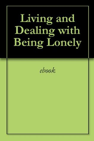Living and Dealing with Being Lonely
