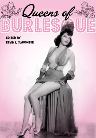 Queens of Burlesque: Ann Arbor, Ann Corio, Gypsy Rose Lee, Lili St. Cyr and Sally Rand (Ladies of the Stage eBooks)