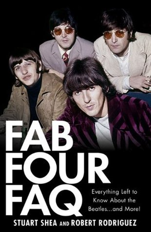 Fab Four FAQ: Everything Left to Know About the Beatles ... and More! (Faq Series)