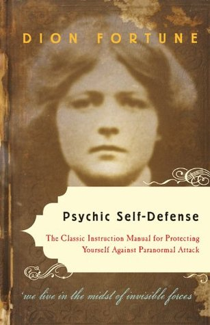 Psychic Self-Defense: The Classic Instruction Manu...