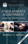 Ethics Moments in Government: Cases and Controversies (ASPA Series in Public Administration and Public Policy)
