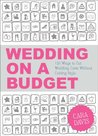 Wedding on a Budget: 120 Ways to Cut Wedding Costs Without Cutting Style