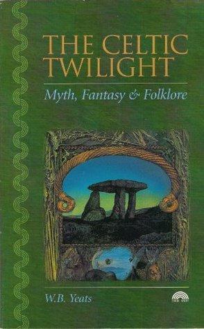 The Celtic Twilight: Myth, Fantasy and Folklore (Paperback)