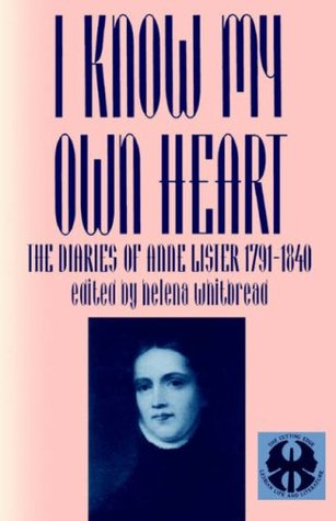 I Know My Own Heart: The Diaries, 1791-1840