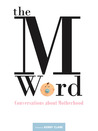 The M Word: Conversations about Motherhood