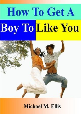 How To Get A Boy To Like You; If You Want To Catch His Attention, Then Read This Book To Learn How To Flirt Through Texting, Get Him To Pursue You, and Increase Your Confidence