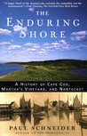 The Enduring Shore: A History of Cape Cod, Martha's Vineyard, and Nantucket