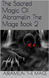 The Book of the Sacred Magic of Abramelin, The Mage — As ...
