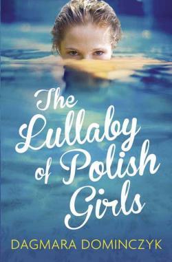 The Lullaby of Polish Girls by Dagmara Domińczyk