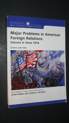 Major Problems in American Foreign Relations Volume II: Since 1914: Documents and Essays