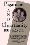 Paganism and Christianity 100-425 CE: A Sourcebook