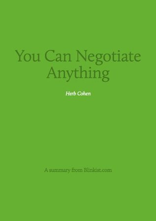 You Can Negotiate Anything - A Summary of Herb Cohen's Bestselling Book that can change your life