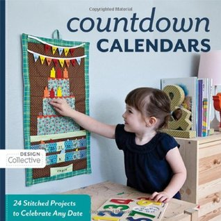 Count Down Calendars: 24 Stitched Projects to Celebrate Any Date (Design Collective)