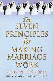 Gottman's, Silver's The Seven Principles (The Seven Principles for Making Marriage Work by John Gottman and Nan Silver (Paperback - Nov. 2, 2004))