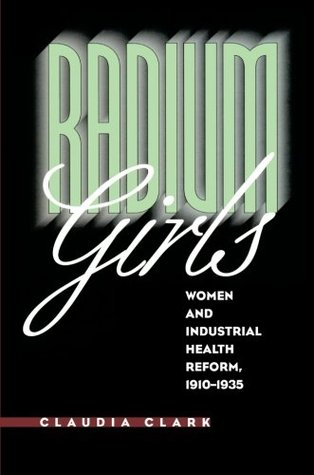 Radium Girls: Women and Industrial Health Reform, 1910-1935