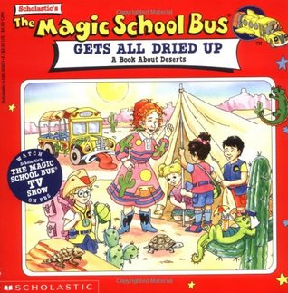 The Magic School Bus Gets All Dried Up: A Book About Deserts
