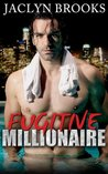 Fugitive Millionaire by Jaclyn Brooks