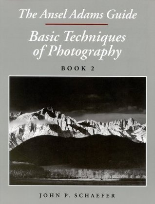 The Ansel Adams Guide: Basic Techniques of Photography, Book 2 (Ansel Adams Guide to the Basic Techniques of Photography, #2)