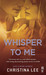 Whisper to Me (Between Breaths, #3) by Christina Lee