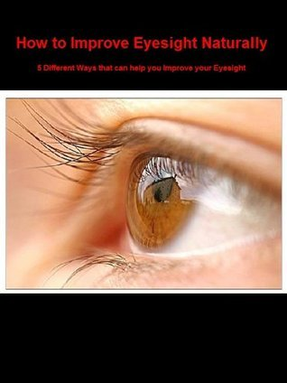 How to Improve your Eyesight Naturally - 5 Different Ways that can help you Improve your Eyesight