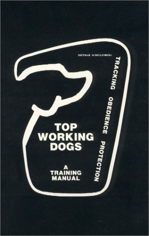 Top Working Dogs: A Training Manual--Tracking, Obedience, Protection