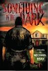 Something in the Dark by Michael Bray