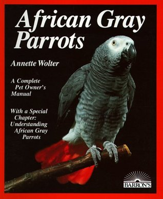African Gray Parrots: Purchase, Acclimation, Care, Diet, Diseases With a Special Chapter on Understanding the African Gray Parrot Libros y descarga gratuita
