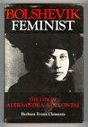 Bolshevik Feminist: The Life of Aleksandra Kollantai