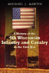 A History of the 4th Wisconsin Infantry and Cavalry in the Civil War