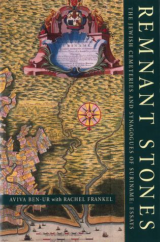 Remnant Stones: The Jewish Cemeteries of Suriname: Essays