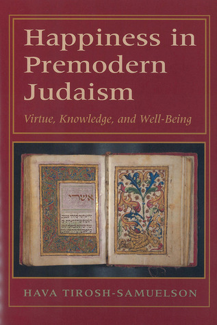 Happiness in Premodern Judaism: Virtue, Knowledge, and Well-Being