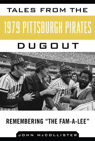 "Tales from the 1979 Pittsburgh Pirates Dugout: Remembering ""The Fam-A-Lee"""