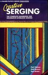 Creative Serging: The Complete Handbook for Decorative Overlock Sewing