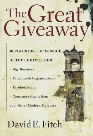The Great Giveaway: Reclaiming the Mission of the Church from Big Business, Parachurch Organizations, Psychotherapy, Consumer Capitalism, and Other Modern Maladies