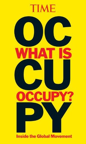 TIME What is Occupy? Inside the Global Movement by Editors of Time Magazine