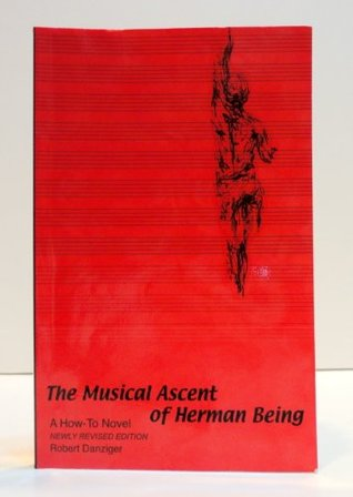 The Musical Ascent of Herman Being: A How-To Novel