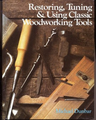 Restoring, Tuning and Using Classic Woodworking Tools