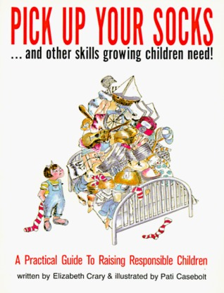 Pick Up Your Socks . . . and Other Skills Growing Children Need! by Elizabeth Crary