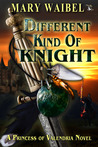Different Kind of Knight (A Princess of Valendria Novel)