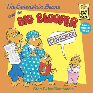 The Berenstain Bears and the Big Blooper (First Time Books)