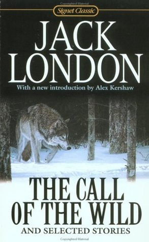 The Call of the Wild and Selected Stories: 100th Anniversary Ed.