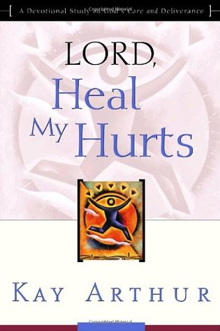 Lord, Heal My Hurts: A Devotional Study on God's Care and Deliverance