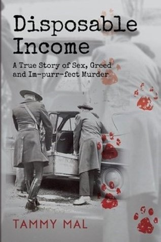 Disposable Income A True Story of Sex, Greed and Im-purr-fect Murder